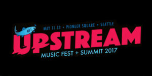 Concert Calendar: Upstream Music Fest + Summit 2017 @ Pioneer Square | Seattle | Washington | United States