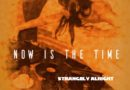 """PREMIERE: Listen to """"Now Is The Time"""" by Strangely Alright"""