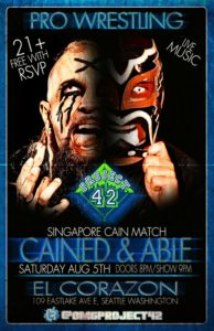 Project 42 Wrestling Presents: Cained And Able On Aug 05 @ El Corazon | Seattle | Washington | United States