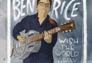 Review: Ben Rice — 'Wish the World Away'